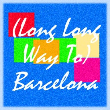 (Long Long Way To) Barcelona